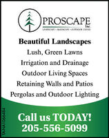 A PROSCAPEInc.LANDSCAFE + HARISCAPE - OUTIOA LIVINGBeautiful LandscapesLush, Green LawnsIrrigation and DrainageOutdoor Living SpacesRetaining Walls and PatiosPergolas and Outdoor LightingCall us TODAY!205-556-5099TA-NA1066484 A PROSCAPE Inc. LANDSCAFE + HARISCAPE - OUTIOA LIVING Beautiful Landscapes Lush, Green Lawns Irrigation and Drainage Outdoor Living Spaces Retaining Walls and Patios Pergolas and Outdoor Lighting Call us TODAY! 205-556-5099 TA-NA1066484