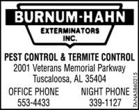 BURNUM-HAHNEXTERMINATORSINC.PEST CONTROL & TERMITE CONTROL2001 Veterans Memorial ParkwayTuscaloosa, AL 35404OFFICE PHONE553-4433NIGHT PHONE339-1127TA-NA5860215 BURNUM-HAHN EXTERMINATORS INC. PEST CONTROL & TERMITE CONTROL 2001 Veterans Memorial Parkway Tuscaloosa, AL 35404 OFFICE PHONE 553-4433 NIGHT PHONE 339-1127 TA-NA5860215