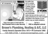 No matter howhot it is outside,98° F and oppressive.72° F and impressive.you can count ona reliable, energy-efficient YORK®YORKair conditionerto keep you coolINSTALL CONFIDENCE.and comfortableinside. And you can also count on itbeing protected by one of the strongestwarranties in the industry. It's justanother way we install confidence.Enjoy more peace of mind with theYork Extended Parts & Labor Warranty|Call for aFREE no obligation estimateBrown's Plumbing, Heating & A/C, LLCFamily Owned & Operated since 1973  PA Contractor 2992724-925-2102 www.brownsphac.com11561adnb=111915 No matter how hot it is outside, 98° F and oppressive. 72° F and impressive. you can count on a reliable, energy- efficient YORK® YORK air conditioner to keep you cool INSTALL CONFIDENCE. and comfortable inside. And you can also count on it being protected by one of the strongest warranties in the industry. It's just another way we install confidence. Enjoy more peace of mind with the York Extended Parts & Labor Warranty | Call for a FREE no obligation estimate Brown's Plumbing, Heating & A/C, LLC Family Owned & Operated since 1973  PA Contractor 2992 724-925-2102 www.brownsphac.com 11561 adnb=111915