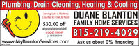 Plumbing, Drain Cleaning, Heating & CoolingDUANE BLANTONFAMILY HOME SERVICESServing Lake & McHenryCounties for Over 30 Years!$30.00 offany service providedCODE NWHP815-219-4029Lic 055-040049www.MyBlantonServices.comAsk us about 0% financingSM-CL1775209 Plumbing, Drain Cleaning, Heating & Cooling DUANE BLANTON FAMILY HOME SERVICES Serving Lake & McHenry Counties for Over 30 Years! $30.00 off any service provided CODE NWHP 815-219-4029 Lic 055-040049 www.MyBlantonServices.com Ask us about 0% financing SM-CL1775209