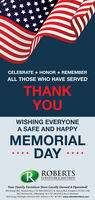CELEBRATE * HONOR * REMEMBERALL THOSE WHO HAVE SERVEDTHANKYOUWISHING EVERYONEA SAFE AND HAPPYMEMORIALDAY* *****RROBERTSFURNITURE & MATTRESSYour Family Furniture Store Locally Owned & Operated!465 Denbigh Blvd., Newport News  757-898-1500 | 3012 W. Mercury Bivd., Hampton  757-827-72883032 Richmond Rd, Wiliamsburg, VA  757-345-6155 | Also in Winchester7628 George Washington Memorial HWY, Yorktown  757-847-9911 www.robertsfurniture.com CELEBRATE * HONOR * REMEMBER ALL THOSE WHO HAVE SERVED THANK YOU WISHING EVERYONE A SAFE AND HAPPY MEMORIAL DAY * *** ** R ROBERTS FURNITURE & MATTRESS Your Family Furniture Store Locally Owned & Operated! 465 Denbigh Blvd., Newport News  757-898-1500 | 3012 W. Mercury Bivd., Hampton  757-827-7288 3032 Richmond Rd, Wiliamsburg, VA  757-345-6155 | Also in Winchester 7628 George Washington Memorial HWY, Yorktown  757-847-9911 www.robertsfurniture.com