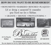 HOW DO YOU WANT TO BE REMEMBERED?MONUMENTS  MARKERS  BENCHES  PLAQUES Ret us design a memorial to rememberyOur loved one bor a libetime.GRANITE  BRONZE  PHOTO ETCHINGSunrise Memorial ParkMATTHEWSFATHERLUAN SY DINH1921 - 1985THEODORE A.BELOVED HUSIAND, EATHERGRANDEATRERB2019BESTof theurkholderBESTWINNERCadillac News211 N. Pine St.McBainPoopie's Choice AwardFamily Funeral Home, LLC.burkholderfamilyfuneralhome.com231-825-8191Our hometown family serving your family.You can depend on us for a high degree of dignity and care for your loved ones. HOW DO YOU WANT TO BE REMEMBERED? MONUMENTS  MARKERS  BENCHES  PLAQUES  Ret us design a memorial to remember yOur loved one bor a libetime. GRANITE  BRONZE  PHOTO ETCHING  Sunrise Memorial Park MATTHEWS FATHER LUAN SY DINH 1921 - 1985 THEODORE A. BELOVED HUSIAND, EATHER GRANDEATRER B 2019 BEST of the urkholder BEST WINNER Cadillac News 211 N. Pine St. McBain Poopie's Choice Award Family Funeral Home, LLC. burkholderfamilyfuneralhome.com 231-825-8191 Our hometown family serving your family. You can depend on us for a high degree of dignity and care for your loved ones.