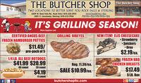 THE BUTCHER SHOP ie Butcher ShopTheBetcherShTWO LOCATIONS TO BETTER SERVE YOU ROCK FALLS & STERLING3309 W. Rock Falls Rd., Rock Falls I 815-632-39312501 E. Lincolnway, Sterling I 815-213-7904Open Mon-Eri 9am - 6pmSat 9am-4pm& Sun 10am-4pmIT'S GRILLING SEASON!While Supplies LastNEW ITEM! ELIS CHEESECAKE StrawberrySnickers Oreo$2.19/ea.CERTIFIED ANGUS BEEFFROZEN HAMBURGER PATTIESGRILLING RIBEYES$11.49/pre-pack of 51/4 LB. ALL BEEF HOTDOGS$41.99 $20.99FROZEN BBQCHICKEN BREASTS$17.495 LB. BoxReg. 11.39/ea.40 count20 count$4.19SALE $10.99/ea.4 countbutchershopllc.comVISA osceVERunk THE BUTCHER SHOP ie Butcher Shop The Betcher Sh TWO LOCATIONS TO BETTER SERVE YOU ROCK FALLS & STERLING 3309 W. Rock Falls Rd., Rock Falls I 815-632-3931 2501 E. Lincolnway, Sterling I 815-213-7904 Open Mon-Eri 9am - 6pm Sat 9am-4pm& Sun 10am-4pm IT'S GRILLING SEASON! While Supplies Last NEW ITEM! ELIS CHEESECAKE  Strawberry Snickers  Oreo $2.19/ea. CERTIFIED ANGUS BEEF FROZEN HAMBURGER PATTIES GRILLING RIBEYES $11.49/ pre-pack of 5 1/4 LB. ALL BEEF HOTDOGS $41.99 $20.99 FROZEN BBQ CHICKEN BREASTS $17.49 5 LB. Box Reg. 11.39/ea. 40 count 20 count $4.19 SALE $10.99/ea. 4 count butchershopllc.com VISA osceVER unk