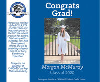 SCHOOLCongratsGrad!AREASince1925Morgan is a memberof the FCCLA, FTAand FOR clubs andhas participated inthe THS Pre-schoolprogram for 4 years.Graduating with amedal for her ChildDevelopmentefforts, she will beattending college inthe Fall for EarlyElementaryEducation.Morgan is thedaughter ofCHROME Care RepMelissa McMurdyMorgan McMurdyClass of 2020From your friends at CHROME Federal Credit UnionOL DISTRICALININA SCHOOL Congrats Grad! AREA Since 1925 Morgan is a member of the FCCLA, FTA and FOR clubs and has participated in the THS Pre-school program for 4 years. Graduating with a medal for her Child Development efforts, she will be attending college in the Fall for Early Elementary Education. Morgan is the daughter of CHROME Care Rep Melissa McMurdy Morgan McMurdy Class of 2020 From your friends at CHROME Federal Credit Union OL DISTRIC ALININA