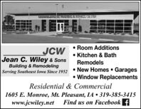 2ATAB E ETRAS& FEFNESS CEN FTERJCWJean C. Wiley & Sons Room Additions Kitchen & BathRemodelsBuilding & RemodelingServing Southeast Iowa Since 1952New Homes  Garages Window ReplacementsResidential & Commercial1605 E. Monroe, Mt. Pleasant, IA  319-385-3415www.jcwiley.netFind us on Facebook f 2ATAB E ETRAS& FEFNESS CEN FTER JCW Jean C. Wiley & Sons  Room Additions  Kitchen & Bath Remodels Building & Remodeling Serving Southeast Iowa Since 1952 New Homes  Garages  Window Replacements Residential & Commercial 1605 E. Monroe, Mt. Pleasant, IA  319-385-3415 www.jcwiley.net Find us on Facebook f