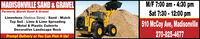 M/F 7:00 am - 4:30 pmSat 7:30 - 12:00 pm510 MCCO Ave, MadisonvilleMADISONVILLE SAND & GRAVELFormerly Marsh Sand & GravelLimestone (Various Sizes) Sand - MulchTop Soil · Lime & Lime SpreadingMetal & Plastic CulvertsDecorative Landscape RockPrompt Delivery or You Can Pick It Up!270-825-4677 M/F 7:00 am - 4:30 pm Sat 7:30 - 12:00 pm 510 MCCO Ave, Madisonville MADISONVILLE SAND & GRAVEL Formerly Marsh Sand & Gravel Limestone (Various Sizes) Sand - Mulch Top Soil · Lime & Lime Spreading Metal & Plastic Culverts Decorative Landscape Rock Prompt Delivery or You Can Pick It Up! 270-825-4677