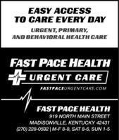 EASY ACCESSTO CARE EVERY DAYURGENT, PRIMARY,AND BEHAVIORAL HEALTH CAREFAST PACE HEALTHE URGENT CAREFASTPACEURGENTCARE.COMFAST PACE HEALTH919 NORTH MAIN STREETMADISONVILLE, KENTUCKY 42431(270) 228-0592|M-F 8-8, SAT 8-6, SUN 1-5 EASY ACCESS TO CARE EVERY DAY URGENT, PRIMARY, AND BEHAVIORAL HEALTH CARE FAST PACE HEALTH E URGENT CARE FASTPACEURGENTCARE.COM FAST PACE HEALTH 919 NORTH MAIN STREET MADISONVILLE, KENTUCKY 42431 (270) 228-0592|M-F 8-8, SAT 8-6, SUN 1-5