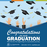 CongratulationsON YOUR ·GRADUATIONMay this be the beginning of a successful journey.EGFC First CommunityC Credit Union800.850.7676 | myFCCU.com Congratulations ON YOUR · GRADUATION May this be the beginning of a successful journey. EG FC First Community C Credit Union 800.850.7676 | myFCCU.com