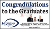 Congradulationsto the GraduatesprofessionalEyecareDR. DOUGLAS FROHLICH, DR. ATWOOD & DR. KENT FRONK200 CENTRAL AVE. N., STRAUS MALL, VALLEY CITY(701) 845-5000  www.proeyecarecenters.comFollow Us On facebookcenters Congradulations to the Graduates professional Eyecare DR. DOUGLAS FROHLICH, DR. ATWOOD & DR. KENT FRONK 200 CENTRAL AVE. N., STRAUS MALL, VALLEY CITY (701) 845-5000  www.proeyecarecenters.com Follow Us On facebook centers