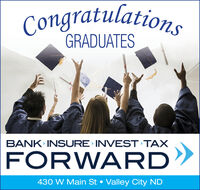 CongratulationsGRADUATESBANK INSURE INVEST TAXFORWARD430 W Main St  Valley City ND Congratulations GRADUATES BANK INSURE INVEST TAX FORWARD 430 W Main St  Valley City ND