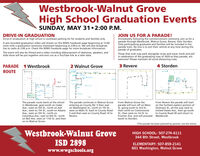 Westbrook-Walnut GroveHigh School Graduation EventsSUNDAY, MAY 31 2:00 P.M.DRIVE-IN GRADUATIONDrive-In Graduation at high school in southeast parking lot for students and families only.JOIN US FOR A PARADE!Immediately following the commencement ceremony, join us for aparade through Westbrook, Walnut Grove, Revere, then Storden.Only participating graduates and families will be included in theparade train. No one is to exit their vehicle at any time during theparade of graduates.A pre-recorded graduation video will stream on the WWG Facebook page beginning at 12:00noon with a graduation ceremony livestream beginning at 2:00 p.m. We will also broadcastlive to radio at 2:00 p.m. Check the wWG Facebook page for more broadcast information.The event will also be filmed and a video including disbursement of diplomas, speakers, andslide show will be put together and sent out as a YouTube link at a later date.Those that wish may park alongside route and wave, honk and yellin celebration of the graduating class of 2020 as they parade, arewelcome! Please maintain all social distancing rules.PARADE 1 Westbrook2 Walnut Grove3 Revere4 StordenROUTEFt fedThe parade route starts at the schoolin Westbrook, goes south on CedarAve., west on 5th St., north on AshAve., west on 7th St., south on AdamsAve., west on 5th St., north onColumbus Ave., east on 6th St., northon Bell Ave. west on 11th St. and thenon to Walnut Grove.The parade continues in Walnut Groveentering on County Rd. 5 then easton Washington St., north on 7th St.,west on Main St. back to County Road5 and then east on County Road 14 toRevere.From Walnut Grove theparade will turn off on MainSt. going south to 3rd St.,then north on CottonwoodSt., then west on 1st St. toFrontier Ave. and will proceed Westbrook,south to Storden.From Revere the parade will starton the furthest eastern portion ofSorenson St., all the way west toUnited States Ave., then go southto County Road 30 and return to*This parade has been planned by parents, not the school.Westbrook-Walnut GroveHIGH SCHOOL: 507-274-6111344 8th Street, WestbrookISD 2898ELEMENTARY: 507-859-2141601 Washington, Walnut Grovewww.wwgschools.org Westbrook-Walnut Grove High School Graduation Events SUNDAY, MAY 31 2:00 P.M. DRIVE-IN GRADUATION Drive-In Graduation at high school in southeast parking lot for students and families only. JOIN US FOR A PARADE! Immediately following the commencement ceremony, join us for a parade through Westbrook, Walnut Grove, Revere, then Storden. Only participating graduates and families will be included in the parade train. No one is to exit their vehicle at any time during the parade of graduates. A pre-recorded graduation video will stream on the WWG Facebook page beginning at 12:00 noon with a graduation ceremony livestream beginning at 2:00 p.m. We will also broadcast live to radio at 2:00 p.m. Check the wWG Facebook page for more broadcast information. The event will also be filmed and a video including disbursement of diplomas, speakers, and slide show will be put together and sent out as a YouTube link at a later date. Those that wish may park alongside route and wave, honk and yell in celebration of the graduating class of 2020 as they parade, are welcome! Please maintain all social distancing rules. PARADE 1 Westbrook 2 Walnut Grove 3 Revere 4 Storden ROUTE Ft fed The parade route starts at the school in Westbrook, goes south on Cedar Ave., west on 5th St., north on Ash Ave., west on 7th St., south on Adams Ave., west on 5th St., north on Columbus Ave., east on 6th St., north on Bell Ave. west on 11th St. and then on to Walnut Grove. The parade continues in Walnut Grove entering on County Rd. 5 then east on Washington St., north on 7th St., west on Main St. back to County Road 5 and then east on County Road 14 to Revere. From Walnut Grove the parade will turn off on Main St. going south to 3rd St., then north on Cottonwood St., then west on 1st St. to Frontier Ave. and will proceed Westbrook, south to Storden. From Revere the parade will start on the furthest eastern portion of Sorenson St., all the way west to United States Ave., then go south to County Road 30 and return to *This parade has been planned by parents, not the school. Westbrook-Walnut Grove HIGH SCHOOL: 507-274-6111 344 8th Street, Westbrook ISD 2898 ELEMENTARY: 507-859-2141 601 Washington, Walnut Grove www.wwgschools.org