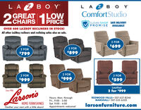 LAZB YLA 2 B O YComfortStudioLOWOGREAL PRICE28CHAIRSCLEAN SHOP SAFE DELIVERYPROMISEAVAILABLE!OVER 400 LAZBOY RECLINERS IN STOCK!All other LaZBoy recliners and reclining sofas also on sale.2 FOR$6992 FOR2 FOR$799$8992 FOR2 FOR2 FOR$999$999$599LeatherSince 19082 for $999larson'sREDWOOD FALLS  507-637-8346MARSHALL  507-532-6320Hours: Mon. throughFri., 9:00 - 5:00Sat. 9:00 - 4:00Appointments welcome!HOME FURNISHINGSlarsonfurniture.comFeather your nest with a little down! LAZB Y LA 2 B O Y ComfortStudio LOW OGREAL PRICE 28 CHAIRS CLEAN SHOP SAFE DELIVERY PROMISE AVAILABLE! OVER 400 LAZBOY RECLINERS IN STOCK! All other LaZBoy recliners and reclining sofas also on sale. 2 FOR $699 2 FOR 2 FOR $799 $899 2 FOR 2 FOR 2 FOR $999 $999 $599 Leather Since 1908 2 for $999 larson's REDWOOD FALLS  507-637-8346 MARSHALL  507-532-6320 Hours: Mon. through Fri., 9:00 - 5:00 Sat. 9:00 - 4:00 Appointments welcome! HOME FURNISHINGS larsonfurniture.com Feather your nest with a little down!