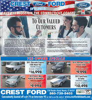 CRESTFordFORDFordOF NIANTICSTAY SAFESAVE THE MOST ON THE CONNECTICUT COASTTo OUR VALUEDCUTOMERSAt this time when the news is dominated by Coronavirus (COVID-19), we wanted All our actions are focused in these areas:to reach out and let you know that we are vigilantly implementing enhancedprotocols to ensure your safety when visiting Crest Ford of Niantic. Every day.  Reminding employees through multiple channels about washing hands often.we closely monitor and analyze developments and statements from local,national and international health agencies, and we are taking actions tocomply with their directives which are based on facts and medical science. Providing guests more hand sanitizer dispensers in high visibility and trafficareas plus increasing our reserves of hand sanitizers for use by our guests andemployees over an extended period.There is nothing more important to us than making sure we managethis situation as effectively as possible, so you continue to feel confidentvisiting our businesses. The health authorities tell us that, to prevent thespread of Coronavirus, we must: wash hands frequently, heighten cleaningpractices, avoid contact with sick people and stay away from work when ill. Buying more cleaning and disinfectant supplies and increasing the frequencyof cleaning high-touch surfaces in public areas with additional staffing.CRESTFORDPRE-OWNED SPECIALS2011 Chevrolet Express1500 Work Van2014 Chevrolet Cruze LTEcotec TurboF4072A White, 32,108 milesIF4073A, Blue, 25,839 milesSALE PRICESALE PRICE$16,998$9,9982013 Ford C-MaxHybrid SE Hatchback2017 Ford FocusSE Turbo4040A, Metalik, 51,089 mlesSALE PRICEF4075A, Green, 41,558 milesSALE PRICE$9,998$10,498CREST FORD 860-739-5403218 Flanders Road, Niantic, CT 06357HE Starting atRKS 3995or less after$10 rebateSVER PACKAGEConveniently located off exit 74 on Interstate 95 or visit us on the web at www.crestfordofniantic.comVehicle pictures for ilustratia only. Net responsible for typogrophical errers. Tex, il, eg, and dec fee of S49 nat included. CREST Ford FORD Ford OF NIANTIC STAY SAFE SAVE THE MOST ON THE CONNECTICUT COAST To OUR VALUED CUTOMERS At this time when the news is dominated by Coronavirus (COVID-19), we wanted All our actions are focused in these areas: to reach out and let you know that we are vigilantly implementing enhanced protocols to ensure your safety when visiting Crest Ford of Niantic. Every day.  Reminding employees through multiple channels about washing hands often. we closely monitor and analyze developments and statements from local, national and international health agencies, and we are taking actions to comply with their directives which are based on facts and medical science.  Providing guests more hand sanitizer dispensers in high visibility and traffic areas plus increasing our reserves of hand sanitizers for use by our guests and employees over an extended period. There is nothing more important to us than making sure we manage this situation as effectively as possible, so you continue to feel confident visiting our businesses. The health authorities tell us that, to prevent the spread of Coronavirus, we must: wash hands frequently, heighten cleaning practices, avoid contact with sick people and stay away from work when ill.  Buying more cleaning and disinfectant supplies and increasing the frequency of cleaning high-touch surfaces in public areas with additional staffing. CREST FORD PRE-OWNED SPECIALS 2011 Chevrolet Express 1500 Work Van 2014 Chevrolet Cruze LT Ecotec Turbo F4072A White, 32,108 miles IF4073A, Blue, 25,839 miles SALE PRICE SALE PRICE $16,998 $9,998 2013 Ford C-Max Hybrid SE Hatchback 2017 Ford Focus SE Turbo 4040A, Metalik, 51,089 mles SALE PRICE F4075A, Green, 41,558 miles SALE PRICE $9,998 $10,498 CREST FORD 860-739-5403 218 Flanders Road, Niantic, CT 06357 HE Starting at RKS 3995 or less after $10 rebate SVER PACKAGE Conveniently located off exit 74 on Interstate 95 or visit us on the web at www.crestfordofniantic.com Vehicle pictures for ilustratia only. Net responsible for typogrophical errers. Tex, il, eg, and dec fee of S49 nat included.