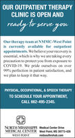 OUR OUTPATIENT THERAPYCLINIC IS OPEN ANDready to serve youOur therapy team at NMMC-West Pointis currently available for outpatientappointments. We believe your recovery isessential, which is why we are taking everyprecaution to protect you from exposure toCOVID-19. We pride ourselves on over99% perfection in patient satisfaction, andwe plan to keep it that way.PHYSICAL, OCCUPATIONAL, & SPEECH THERAPYTO SCHEDULE YOUR APPOINTMENT,CALL 662-495-2345.NORTH MISSISSIPPI Medical Center DriveMEDICAL CENTER West Point, MS 39773-428WEST POINTmidsouthrehab.com OUR OUTPATIENT THERAPY CLINIC IS OPEN AND ready to serve you Our therapy team at NMMC-West Point is currently available for outpatient appointments. We believe your recovery is essential, which is why we are taking every precaution to protect you from exposure to COVID-19. We pride ourselves on over 99% perfection in patient satisfaction, and we plan to keep it that way. PHYSICAL, OCCUPATIONAL, & SPEECH THERAPY TO SCHEDULE YOUR APPOINTMENT, CALL 662-495-2345. NORTH MISSISSIPPI Medical Center Drive MEDICAL CENTER West Point, MS 39773-428 WEST POINT midsouthrehab.com