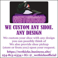WETKICKSWE CUSTOM ANY SHOE.ANY DESIGNWe custom your shoe with any designyou can possibly think ofWe also provide shoe pickup(store or from you) upon your request.https://wetkicks.business.site/254-813-0334  IG: @_wetkicksofficial WETKICKS WE CUSTOM ANY SHOE. ANY DESIGN We custom your shoe with any design you can possibly think of We also provide shoe pickup (store or from you) upon your request. https://wetkicks.business.site/ 254-813-0334  IG: @_wetkicksofficial