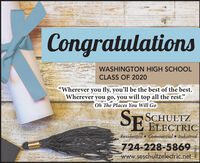 "CongratulationsWASHINGTON HIGH SCHOOLCLASS OF 2020""Wherever you fly, you'll be the best of the best.Wherever you go, you will top all the rest.""Oh The Places You Will GoSCHULTZELECTRICResidential Commercial  Industrial724-228-5869www.seschultzelectric.net Congratulations WASHINGTON HIGH SCHOOL CLASS OF 2020 ""Wherever you fly, you'll be the best of the best. Wherever you go, you will top all the rest."" Oh The Places You Will Go SCHULTZ ELECTRIC Residential Commercial  Industrial 724-228-5869 www.seschultzelectric.net"