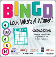 BINGOLook Who's A Winner!4CongratulationsBINGO33Thomas VanvoorhisEighty Four, PAT Bingo WinnerIsiminger's24 HR Towing ServiceSplishselaLIBERTYLUMBERangelosBUDD BAERACTION14CARrestaurantEQUIPMENT CENTERSOUTH HILLSLINCOLNSTAR LAKEFORD, LLCObserver-ReporterALPINE LANESEVENT MARKETING BINGO Look Who's A Winner! 4 Congratulations BINGO 33 Thomas Vanvoorhis Eighty Four, PA T Bingo Winner Isiminger's 24 HR Towing Service Splish sela LIBERTY LUMBER angelos BUDD BAER ACTION 14 CAR restaurant EQUIPMENT CENTER SOUTH HILLS LINCOLN STAR LAKE FORD, LLC Observer-Reporter ALPINE LANES EVENT MARKETING
