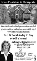 Miars Plantation in ChesapeakeWaterfront home in a friendly community near to freshproduce, variety of retail options, parks, trails & more!www.4205FoxxglenRun.comCall Deborah today to buyor sell a home!Deborah A Baisden CRS GRIwww.deborahbaisden.comDirect: 404-6020Office: 486-4500BHHSBERKSHIRE TowneHATHAWAYRealtyHomeServicesA member of the franchise system of BHH Affilates, LCOffice: 301 Lynnhaven Pkwy. Va Beach 23452**+ I Miars Plantation in Chesapeake Waterfront home in a friendly community near to fresh produce, variety of retail options, parks, trails & more! www.4205FoxxglenRun.com Call Deborah today to buy or sell a home! Deborah A Baisden CRS GRI www.deborahbaisden.com Direct: 404-6020 Office: 486-4500 BH HS BERKSHIRE Towne HATHAWAY Realty HomeServices A member of the franchise system of BHH Affilates, LC Office: 301 Lynnhaven Pkwy. Va Beach 23452 **+ I