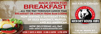 Best Ribs in Colorado!PARKBACK OPEN FORBREAKFAST...ALL THE WAY THROUGH LUNCH TIMEBREAKFAST OR LUNCH FROM 8AM-2:30PMNOW SERVING 4 DIFFERENT TYPESOF EGGS BENEDICT, WAFFLES,AND ALL-AMERICANHICKORY HOUSE RIBSNOW DELIVERING ALL DAYorder online at hickoryhouseribs.com970.925.2313730 W. MAIN ST.FOLLOW US ON FACEBOOKOPEN 7 DAYS A WEEK 8 AM-2:30PM 5 PM-8PM Best Ribs in Colorado! PARK BACK OPEN FOR BREAKFAST ...ALL THE WAY THROUGH LUNCH TIME BREAKFAST OR LUNCH FROM 8AM-2:30PM NOW SERVING 4 DIFFERENT TYPES OF EGGS BENEDICT, WAFFLES, AND ALL-AMERICAN HICKORY HOUSE RIBS NOW DELIVERING ALL DAY order online at hickoryhouseribs.com 970.925.2313 730 W. MAIN ST. FOLLOW US ON FACEBOOK OPEN 7 DAYS A WEEK 8 AM-2:30PM 5 PM-8PM