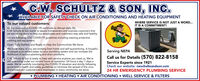 C.W. SCHULTZ & SON, INC.AVAILABLE FORSAFETY CHECK ON AIR CONDITIONING AND HEATING EQUIPMENTWHERE SERVICE IS NOT JUST A WORD...IT IS A COMMITMENT!To our valued customers:As the coronavirus (COVID-19) continues to disrupt daily life,C.W. Schultz & Son wants to assure homeowners and business customers thatwe are taking steps to help our employees and customers stay safe and healthy.We are following CDC COVID-19 guidelines including wearing protectiveclothing and equipment.Open, Fully Staffed, and Ready to Help the Communities We ServeWe know many of you are working from home and self-quarantining. A housefulof people puts added stress on your plumbing system and can increase thelikelihood of serious plumbing and drain problems.C.W. Schultz & Son is ready to help with service anytime you need us. We'restill operating under our normal hours of operation: 24 hours a day, 7 days aweek. We're carefully monitoring the COVID-19 situation and strictly followinggovernment health and safety guidelines to minimize the spread of the virusand protect our customers and employees in every community we serve.Serving NEPACall us for Details (570) 822-8158Service Experts since 1921Check our website: cwschultzandson.com24 HR EMERGENCY PLUMBING SERVICEPLUMBING HEATING  AIR CONDITIONING  WELL SERVICE & FILTERS C.W. SCHULTZ & SON, INC. AVAILABLE FORSAFETY CHECK ON AIR CONDITIONING AND HEATING EQUIPMENT WHERE SERVICE IS NOT JUST A WORD... IT IS A COMMITMENT! To our valued customers: As the coronavirus (COVID-19) continues to disrupt daily life, C.W. Schultz & Son wants to assure homeowners and business customers that we are taking steps to help our employees and customers stay safe and healthy. We are following CDC COVID-19 guidelines including wearing protective clothing and equipment. Open, Fully Staffed, and Ready to Help the Communities We Serve We know many of you are working from home and self-quarantining. A houseful of people puts added stress on your plumbing system and can increase the likelihood of serious plumbing and drain problems. C.W. Schultz & Son is ready to help with service anytime you need us. We're still operating under our normal hours of operation: 24 hours a day, 7 days a week. We're carefully monitoring the COVID-19 situation and strictly following government health and safety guidelines to minimize the spread of the virus and protect our customers and employees in every community we serve. Serving NEPA Call us for Details (570) 822-8158 Service Experts since 1921 Check our website: cwschultzandson.com 24 HR EMERGENCY PLUMBING SERVICE PLUMBING HEATING  AIR CONDITIONING  WELL SERVICE & FILTERS