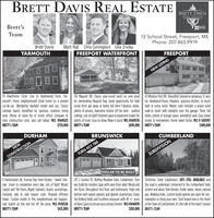 BRETT DAVIS REAL ESTATEBRETT DAVISREAL ESTATEBrett'sTeamexp12 School Street, Freeport, MEPhone: 207.865.9919Brett DavisYARMOUTHMarti Hiat Chris Cunningham Ulla ZriokaFREEPORT WATERFRONTFREEPORTNEW ISTING19 Hawthorne Cirde: Live in Applewood Farm, Yar-mouth's finest neighborhood! Great home on a privatecul-de-sac. Wonderful daylight inside and out. Classiccolonial layout benefited by spacious common livingarea. Plenty of room for in home office! Compare tonew construction costs and call today! MLS #1449623BRETT'S TEAM134 Maquoit DR: Classic year-round ranch on over-sized 63 Windsor Post RD: Beautiful Colonial on gorgeous 5.1 acrelot overlooking Maquoit Bay. Great opportunity for tidal lot. Hardwood floors, fireplace, spacious kitchen. So muchocean front get away or home full time! Fabulous views,plenty of privacy, Awesome master off the deck - vaulted walk-in doset with skylights over the garage. Three fullceilings. Lots of Light! Finished space in basement makes for baths, plenty of storage space, wonderful yard. Easy travelplenty of room. Easy to show. Make it yours! MLS #1449576 | routes to everywhere. Home sweet home. MLS # 1450707light in every room. Master suite indudes a grand sized$739,000| BRETT's TEAM$699,000 BRETT'S TEAM$489,000DURHAMBRUNSWICKCUMBERLANDNEWCONSTRUCTIONTURN KEY TBBSUBDIVISIONSIMILAR TO BE BUILT9 Hackmatack LN, Truman Day Farm Estates: Sweet Colo-nial doser to completion every day. Lots of light! Wood,Carpet and Tile floors, Maple Cabinets, Quartz countertops.Fantastic side to side master suite. Propane efficientboiler. Custom builds in this neighborhood are happen-ing! Snatch up this one hot off the press. MLS #1451526BRETT'S TEAMLOT 2 Sunrise PL, Rolling Meadow Farm Subdivision: Turn Christmas Creek Subdivision: LOTS STILL AVAILABLE andkey build for modern Cape with open floor plan! Wood and the road is underway! Connected to the Cumberland Trailstile floors throughout first floor and bathrooms. High end system and abuts Twin Brooks. Public water, sewer, naturalkitchen with wood cabinets and granite countertops. Enjoythe Rollin fields and Southern exposure with 40 +/- acres sideration or bring your own. Start brand new in the Heartof Open Space to ensure your privacy forever. MLS #1448939BRETT's TEAMgas. Walking trails. Custom build options are open for con-$425,000of the Town of Cumberland. It's the talk of the town! Contact$350,000BRETT'S TEAM BRETT DAVIS REAL ESTATE BRETT DAVIS REAL ESTATE Brett's Team exp 12 School Street, Freeport, ME Phone: 207.865.9919 Brett Davis YARMOUTH Marti Hiat Chris Cunningham Ulla Zrioka FREEPORT WATERFRONT FREEPORT NEW ISTING 19 Hawthorne Cirde: Live in Applewood Farm, Yar- mouth's finest neighborhood! Great home on a private cul-de-sac. Wonderful daylight inside and out. Classic colonial layout benefited by spacious common living area. Plenty of room for in home office! Compare to new construction costs and call today! MLS #1449623 BRETT'S TEAM 134 Maquoit DR: Classic year-round ranch on over-sized 63 Windsor Post RD: Beautiful Colonial on gorgeous 5.1 acre lot overlooking Maquoit Bay. Great opportunity for tidal lot. Hardwood floors, fireplace, spacious kitchen. So much ocean front get away or home full time! Fabulous views, plenty of privacy, Awesome master off the deck - vaulted walk-in doset with skylights over the garage. Three full ceilings. Lots of Light! Finished space in basement makes for baths, plenty of storage space, wonderful yard. Easy travel plenty of room. Easy to show. Make it yours! MLS #1449576 | routes to everywhere. Home sweet home. MLS # 1450707 light in every room. Master suite indudes a grand sized $739,000| BRETT's TEAM $699,000 BRETT'S TEAM $489,000 DURHAM BRUNSWICK CUMBERLAND NEW CONSTRUCTION TURN KEY TBB SUBDIVISION SIMILAR TO BE BUILT 9 Hackmatack LN, Truman Day Farm Estates: Sweet Colo- nial doser to completion every day. Lots of light! Wood, Carpet and Tile floors, Maple Cabinets, Quartz countertops. Fantastic side to side master suite. Propane efficient boiler. Custom builds in this neighborhood are happen- ing! Snatch up this one hot off the press. MLS #1451526 BRETT'S TEAM LOT 2 Sunrise PL, Rolling Meadow Farm Subdivision: Turn Christmas Creek Subdivision: LOTS STILL AVAILABLE and key build for modern Cape with open floor plan! Wood and the road is underway! Connected to the Cumberland Trails tile floors throughout first floor and bathrooms. High end system and abuts Twin Brooks. Public water, sewer, natural kitchen with wood cabinets and granite countertops. Enjoy the Rollin fields and Southern exposure with 40 +/- acres sideration or bring your own. Start brand new in the Heart of Open Space to ensure your privacy forever. MLS #1448939 BRETT's TEAM gas. Walking trails. Custom build options are open for con- $425,000 of the Town of Cumberland. It's the talk of the town! Contact $350,000 BRETT'S TEAM
