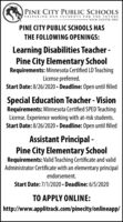 PINE CITY PUBLIC SCHOOLSPREPARING OUR STUDENTS FOR THE FUTUREwww.ISDS78.ORGPINE CITY PUBLIC SCHOOLS HASTHE FOLLOWING OPENINGS:Learning Disabilities Teacher -Pine City Elementary SchoolRequirements: Minnesota Certified LD TeachingLicense preferred.Start Date: 8/26/2020  Deadline: 0pen until filledSpecial Education Teacher - VisionRequirements: Minnesota Certified SPED TeachingLicense. Experience working with at-risk students.Start Date: 8/26/2020  Deadline: 0pen until filledAssistant Principal -Pine City Elementary SchoolRequirements: Valid Teaching Certificate and validAdministrator Certificate with an elementary principalendorsement.Start Date: 7/1/2020  Deadline: 6/5/2020TO APPLY ONLINE:http://www.applitrack.com/pinecity/onlineapp/ PINE CITY PUBLIC SCHOOLS PREPARING OUR STUDENTS FOR THE FUTURE www.ISDS78.ORG PINE CITY PUBLIC SCHOOLS HAS THE FOLLOWING OPENINGS: Learning Disabilities Teacher - Pine City Elementary School Requirements: Minnesota Certified LD Teaching License preferred. Start Date: 8/26/2020  Deadline: 0pen until filled Special Education Teacher - Vision Requirements: Minnesota Certified SPED Teaching License. Experience working with at-risk students. Start Date: 8/26/2020  Deadline: 0pen until filled Assistant Principal - Pine City Elementary School Requirements: Valid Teaching Certificate and valid Administrator Certificate with an elementary principal endorsement. Start Date: 7/1/2020  Deadline: 6/5/2020 TO APPLY ONLINE: http://www.applitrack.com/pinecity/onlineapp/