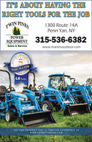 IT'S ABOUT HAVING THERIGHT TOOLS FOR THE JOBTWIN PINES1300 Route 14APenn Yan, NYPOWEREQUIPMENT 315-536-6382Sales & Servicewww.martinsoutdoor.comCHOICEYEARS IN A ROWVERALL SATISLS TractorLSLSSEE FOR YOURSELF THE LS TRACTOR DIFFERENCE ATwwW.LSTRACTORUSA.COMAWARD IT'S ABOUT HAVING THE RIGHT TOOLS FOR THE JOB TWIN PINES 1300 Route 14A Penn Yan, NY POWER EQUIPMENT 315-536-6382 Sales & Service www.martinsoutdoor.com CHOICE YEARS IN A ROW VERALL SATIS LS Tractor LS LS SEE FOR YOURSELF THE LS TRACTOR DIFFERENCE AT wwW.LSTRACTORUSA.COM AWARD
