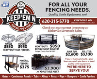 Est.2009FOR ALL YOURFENCING NEEDS.Quality Cattle Equipment, too!KEEP'EM N620-215-5770KIRKSVILLE, MoSPECIAL ORDERSs AVAILABLEFENCING.STEELPIPE &Check out our current inventory atKirksville Livestock Sales.SINGLEDOUBLE$550 $950HEAVY-DUTY $850REPLACEMENT BUMPERSDodge, Chevy, Ford & GMCHEAVY DUTY HAY FEEDERSHALF TUBFULL TUB$2,600 $3,100If you're looking to build a pipefence or corral, wire fence, or needquality cattle equipment,WE'RE HERE TOMINERALFEEDERS$375$2,900SERVE YOU!20' ADJUSTABLE ALLEYGates  Continuous Panels  Tubs  Alleys  Posts  Pipe Bumpers  Cattle Feeders Est. 2009 FOR ALL YOUR FENCING NEEDS. Quality Cattle Equipment, too! KEEP'EM N 620-215-5770 KIRKSVILLE, Mo SPECIAL ORDERSs AVAILABLE FENCING. STEEL PIPE & Check out our current inventory at Kirksville Livestock Sales. SINGLE DOUBLE $550 $950 HEAVY-DUTY $850 REPLACEMENT BUMPERS Dodge, Chevy, Ford & GMC HEAVY DUTY HAY FEEDERS HALF TUB FULL TUB $2,600 $3,100 If you're looking to build a pipe fence or corral, wire fence, or need quality cattle equipment, WE'RE HERE TO MINERAL FEEDERS $375 $2,900 SERVE YOU! 20' ADJUSTABLE ALLEY Gates  Continuous Panels  Tubs  Alleys  Posts  Pipe Bumpers  Cattle Feeders