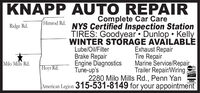 KNAPP AUTO REPAIRComplete Car CareHimrod Rd. NYS Certified Inspection StationTIRES: Goodyear Dunlop  KellyWINTER STORAGE AVAILABLÉExhaust RepairTire RepairRidge Rd.Lube/Oil/FilterBrake RepairEngine DiagnosticsTune-up'sMarine Service/RepairTrailer Repair/WiringMilo Mills Rd.Hoyt Rd.Mnstord2280 Milo Mills Rd., Penn YanAmerican Legion 315-531-8149 for your appointmentVISA KNAPP AUTO REPAIR Complete Car Care Himrod Rd. NYS Certified Inspection Station TIRES: Goodyear Dunlop  Kelly WINTER STORAGE AVAILABLÉ Exhaust Repair Tire Repair Ridge Rd. Lube/Oil/Filter Brake Repair Engine Diagnostics Tune-up's Marine Service/Repair Trailer Repair/Wiring Milo Mills Rd. Hoyt Rd. Mnstord 2280 Milo Mills Rd., Penn Yan American Legion 315-531-8149 for your appointment VISA