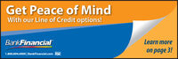 Get Peace of MindWith our Line of Credit options!Bank FinancialLearn moreon page 3!Member1.800.894.6900| BankFinancial.com FDIC Get Peace of Mind With our Line of Credit options! Bank Financial Learn more on page 3! Member 1.800.894.6900| BankFinancial.com FDIC