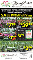 """HoralforesGreenhouses & Garden CentreLIMITING IN-STORE CUSTOMERS FOR SOCIAL DISTANCINGONLINE ORDERS AND CURBSIDE PICKUP AVAILABLEFREE DELIVERY OVER $50FRIDAY MAY 28 TOTHURSDAY JUNE 4 2020SALE6 pack waves 15"""" Planters$798 $39 982.5"""" Starter SEA COMPOST ORGANIC""""by CIL 35 LGeraniums ON SALE FOR$598CILHalf $99PriceA GREAT SOURCEOF CALCIUM FOR YOUR VEGETABLESTuesday June 2 To Thursday June 44 Dracena $200forwww.floralacres.caB Fonal foresOpen9 to 7 pm EVERYDAYGreenhouses & Garden Centre limiting customers to social distancing O(306)382-7352310 Valley Rd Horalfores Greenhouses & Garden Centre LIMITING IN-STORE CUSTOMERS FOR SOCIAL DISTANCING ONLINE ORDERS AND CURBSIDE PICKUP AVAILABLE FREE DELIVERY OVER $50 FRIDAY MAY 28 TO THURSDAY JUNE 4 2020 SALE 6 pack waves 15"""" Planters $798 $39 98 2.5"""" Starter SEA COMPOST ORGANIC """"by CIL 35 L Geraniums ON SALE FOR $598 CIL Half $99 Price A GREAT SOURCE OF CALCIUM FOR YOUR VEGETABLES Tuesday June 2 To Thursday June 4 4 Dracena $200 for www.floralacres.ca B Fonal fores Open 9 to 7 pm EVERYDAY Greenhouses & Garden Centre limiting customers to social distancing O (306)382-7352 310 Valley Rd"""