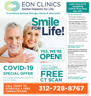 EON CLINICSLearn how we'renavigatingCOVID-19 to keepyou safe:Dental Implants for Life5 Locations Serving Chicago, Illinois & WisconsinSOCIAL DISTANCING We've made changes to ourconsultation arrival process toencourage social distancingSmileLife! Only one patient is allowed inour clinic at a time. However,if you require mobility assistancefrom a companion or guardian,let us know prior to your appoint-ment and we will do our best toFORaccommodate. To protect our staff and otherpatients, individuals experiencingsigns and symptoms of illnesssuch as fever, sore throat, cough,or shortness of breath will notbe allowed inside the clinic.We will help you reschedule for alater date.PERSONAL PROTECTIVEEQUIPMENT (PPE)Patients that pass prescreeningYES, WE'REwill immediately be offered theOPEN!following:Face mask  Hand sanitizer Temperature readings with adisposable thermometer Access to handwashing stationsand hydrogen peroxide rinsingsolution  COVID questionnaireCOVID-19CALL NOW TOSCHEDULE A FREECONSULTATION AND AOur staff is well-equipped withthe following PPE: Face masksand face shields  Gloves Scrubs and protective gowns Shoe covers  Plastic protectiveFREECT SCANSPECIAL OFFERbarrier shieldsFor workers affected by COVID-19.Call for details.DO NOT HESITATE TO CALLWITH ANY QUESTIONSCALL TODAY TOSCHEDULE A FREECONSULTATION!312-728-8767 EON CLINICS Learn how we're navigating COVID-19 to keep you safe: Dental Implants for Life 5 Locations Serving Chicago, Illinois & Wisconsin SOCIAL DISTANCING  We've made changes to our consultation arrival process to encourage social distancing Smile Life!  Only one patient is allowed in our clinic at a time. However, if you require mobility assistance from a companion or guardian, let us know prior to your appoint- ment and we will do our best to FOR accommodate.  To protect our staff and other patients, individuals experiencing signs and symptoms of illness such as fever, sore throat, cough, or shortness of breath will not be allowed inside th