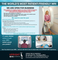 THE WORLD'S MOST PATIENT-FRIENDLY MRIWE ARE OPEN FOR BUSINESSMany patients are avoiding hospitals out of fear of COVID-19 exposureand because of difficulty making appointments. Here are someprecautions we are taking to ease those fears. We follow CDC guidelines for COVID-19 We only see one patient at a time which limits contact with multiple people We disinfect our office completely after every patient We have appointments availableWe want to care for you!FONAWorried about getting an MRI?The Upright MRI at Upright MRI of Deerfield provides a non-claustrophobic experience in acomfortable, friendly atmosphere. Nothing directly above your head, and you are not enclosed Patients sit or stand in the machine and can watch TV during the MRI Patients require no sedation and no ear plugs due to one-third less noise and pounding thantraditional machinesSuperior scans for many conditions due to upright positional weight-bearing imaging.We scan: Brains, neck, thoracic and lumbar spine Hips, legs, knees, ankles and feet Shoulder, arms, elbow, wrist and hands Abdomen, bladder and prostateThe most common thing we hear from our patients is that they wish they hadknown about UPRIGHT MRI sooner.It's your choicewhere to getyour MRI...which wouldoryou prefer?Don't be afraid of your MRI... visit our web site to see an actual video of an UPRIGHT MRI experience.UPRIGHT MRI OF DEERFIELDUPRIGHTMRI OF DEERFIELD457 Lake Cook Rd.  Deerfield, IL 60015847-291-9321  www.uprightMRIdeerfield.comConveniently located inside Deerfield Park Plaza THE WORLD'S MOST PATIENT-FRIENDLY MRI WE ARE OPEN FOR BUSINESS Many patients are avoiding hospitals out of fear of COVID-19 exposure and because of difficulty making appointments. Here are some precautions we are taking to ease those fears.  We follow CDC guidelines for COVID-19  We only see one patient at a time which limits contact with multiple people  We disinfect our office completely after every patient  We have appointments available We want to care for