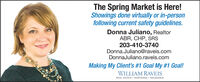 The Spring Market is Here!Showings done virtually or in-personfollowing current safety guidelines.Donna Juliano, RealtorABR, CHP, SRS203-410-3740Donna.Juliano@raveis.comDonnaJuliano.raveis.comMaking My Client's #1 Goal My #1 Goal!WILLIAM RAVEISREAL ESTATE  MORTGAGE  INSURANCE The Spring Market is Here! Showings done virtually or in-person following current safety guidelines. Donna Juliano, Realtor ABR, CHP, SRS 203-410-3740 Donna.Juliano@raveis.com DonnaJuliano.raveis.com Making My Client's #1 Goal My #1 Goal! WILLIAM RAVEIS REAL ESTATE  MORTGAGE  INSURANCE