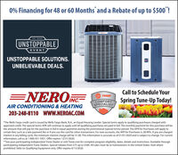 "0% Financing for 48 or 60 Months and a Rebate of up to $500""!THE TRANEUNSTOPPABLEEVENTUNSTOPPABLE SOLUTIONS.UNBELIEVABLE DEALS.Call to Schedule Your=NERONC:TRANEINC.COMFORTSPECIALISTSpring Tune-Up Today!AIR CONDITIONING & HEATING203-248-8110 wWW.NEROAC.COM*The Wells Fargo credit card is issued by Wells Fargo Bank, N.A., an Equal Housing Lender. Special terms apply to qualifying purchases charged withapproved credit. The special terms APR will continue to apply until all qualifying purchases are paid in full. The monthly payment for this purchase will bethe amount that will pay for the purchase in full in equal payments during the promotional (special terms) period. The APR for Purchases will apply tocertain fees such as a late payment fee or if you use the card for other transactions. For new accounts, the APR for Purchases is 28.99%. If you are chargedinterest in any billing cycle, the minimum interest charge will be $1.00. This information is accurate as of 01/01/2020 and is subject to change. For currentinformation, call us at 1-800-431-5921. Offer expires 12/31/2020.**See your participating independent Trane Dealer or visit Trane.com for complete program eligibility, dates, details and restrictions. Available throughparticipating independent Trane Dealers. Special rebates from $75 up to $500. All sales must be to homeowners in the United States. Void whereprohibited. Valid on Qualifying Equipment only. Offer expires 6/15/2020. 0% Financing for 48 or 60 Months and a Rebate of up to $500""! THE TRANE UNSTOPPABLE EVENT UNSTOPPABLE SOLUTIONS. UNBELIEVABLE DEALS. Call to Schedule Your = NERONC: TRANE INC. COMFORT SPECIALIST Spring Tune-Up Today! AIR CONDITIONING & HEATING 203-248-8110 wWW.NEROAC.COM *The Wells Fargo credit card is issued by Wells Fargo Bank, N.A., an Equal Housing Lender. Special terms apply to qualifying purchases charged with approved credit. The special terms APR will continue to apply until all qualifying purchases are paid in full. The monthly payment for this purchase will be the amount that will pay for the purchase in full in equal payments during the promotional (special terms) period. The APR for Purchases will apply to certain fees such as a late payment fee or if you use the card for other transactions. For new accounts, the APR for Purchases is 28.99%. If you are charged interest in any billing cycle, the minimum interest charge will be $1.00. This information is accurate as of 01/01/2020 and is subject to change. For current information, call us at 1-800-431-5921. Offer expires 12/31/2020. **See your participating independent Trane Dealer or visit Trane.com for complete program eligibility, dates, details and restrictions. Available through participating independent Trane Dealers. Special rebates from $75 up to $500. All sales must be to homeowners in the United States. Void where prohibited. Valid on Qualifying Equipment only. Offer expires 6/15/2020."