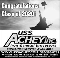 CongratulationsClass of 2020!USSACHEYinciron & metal processorsCONTAINER SERVICE AVAILABLEwwW.USSACHEY.COM 570-366-0781M-F 8 AM - 4:30 PM  Sat 8 AM - 12 PM  Sun - CLOSED355 East Second Mountain Road, Schuylkill Haven, PA 17972 Congratulations Class of 2020! USS ACHEYinc iron & metal processors CONTAINER SERVICE AVAILABLE wwW.USSACHEY.COM 570-366-0781 M-F 8 AM - 4:30 PM  Sat 8 AM - 12 PM  Sun - CLOSED 355 East Second Mountain Road, Schuylkill Haven, PA 17972