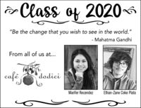 "Class of 2020""Be the change that you wish to see in the world.""- Mahatma GandhiFrom all of us at...cafédodiciMarifer RecendezEthan-Zane Coke Plata Class of 2020 ""Be the change that you wish to see in the world."" - Mahatma Gandhi From all of us at... café dodici Marifer Recendez Ethan-Zane Coke Plata"