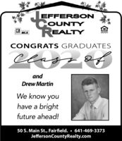 EFFERS ONCOUNTYREALTYMLSCONGRATS GRADUATESclaofandDrew MartinWe know youhave a brightfuture ahead!50 S. Main St., Fairfield.  641-469-3373JeffersonCountyRealty.com EFFERS ON COUNTY REALTY MLS CONGRATS GRADUATES cla of and Drew Martin We know you have a bright future ahead! 50 S. Main St., Fairfield.  641-469-3373 JeffersonCountyRealty.com