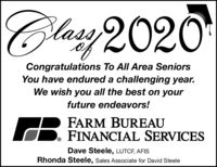 Clasy2020Congratulations To All Area SeniorsYou have endured a challenging year.We wish you all the best on yourfuture endeavors!FARM BUREAUFINANCIAL SERVICESDave Steele, LUTCF, AFISRhonda Steele, Sales Associate for David Steele Clasy2020 Congratulations To All Area Seniors You have endured a challenging year. We wish you all the best on your future endeavors! FARM BUREAU FINANCIAL SERVICES Dave Steele, LUTCF, AFIS Rhonda Steele, Sales Associate for David Steele