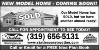NEW MODEL HOME - COMING SOON!!Our Model Home hasSOLDSOLD, but we haveanother almost ready!CALL FOR APPOINTMENT TO SEE TODAY!Siatlor (319) 656-5131AmwoodConstruction Inc.www.statlerconstruction.comUUILDING SYSTEMSYour Component SupplierWashington, IACall or Email for a FREE Idea Plan Book NEW MODEL HOME - COMING SOON!! Our Model Home has SOLD SOLD, but we have another almost ready! CALL FOR APPOINTMENT TO SEE TODAY! Siatlor (319) 656-5131 Amwood Construction Inc. www.statlerconstruction.com UUILDING SYSTEMS Your Component Supplier Washington, IA Call or Email for a FREE Idea Plan Book