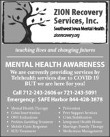 ZION RecoveryServices, Inc.Southwest lowa Mental Healthzionrecovery.orgtouching lives and changing futuresMENTAL HEALTH AWARENESSWe are currently providing services byTelehealth services due to COVID 19BUT we are here for you!Call 712-243-2606 or 721-243-5091Emergency: SAFE Harbor 844-428-3878 Mental Health Therapy Crisis Intervention OWI Evaluations Problem Gambling Treatment Mobile Crisis Response SUD Treatment Prevention Peer Support Services Crisis StabilizationIntegrated Health HomeMarriage/Family Therapy Medication Management ZION Recovery Services, Inc. Southwest lowa Mental Health zionrecovery.org touching lives and changing futures MENTAL HEALTH AWARENESS We are currently providing services by Telehealth services due to COVID 19 BUT we are here for you! Call 712-243-2606 or 721-243-5091 Emergency: SAFE Harbor 844-428-3878  Mental Health Therapy  Crisis Intervention  OWI Evaluations  Problem Gambling Treatment  Mobile Crisis Response  SUD Treatment  Prevention  Peer Support Services  Crisis Stabilization Integrated Health Home Marriage/Family Therapy  Medication Management