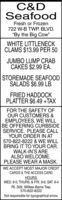 "C&DSeafoodFresh or Frozen722 W-B TWP. BLVD.""By the Big Cow""WHITE LITTLENECKCLAMS $13.99 PER 50JUMBO LUMP CRABCAKES $2.99 EA.STOREMADE SEAFOODSALADS $6.99 LB.FRIED HADDOCKPLATTER $6.49 +TAXFOR THE SAFETY OFOUR CUSTOMERS &EMPLOYEES, WE WILLBE OFFERING CURBSIDESERVICE. PLEASE CALLYOUR ORDER IN AT570-822-8222 & WE WILLBRING IT TO YOUR CAR.WALK-IN'S AREALSO WELCOME.PLEASE WEAR A MASK.WE ACCEPT MOST MAJOR CREDITCARDS & THE ACCESS CARDHOURS:WED. 9-5; THURS. & FRI. 9-6; SAT. 9-4Rt. 309, Wilkes-Barre Twp.570-822-8222Not responsible for typographical errors. C&D Seafood Fresh or Frozen 722 W-B TWP. BLVD. ""By the Big Cow"" WHITE LITTLENECK CLAMS $13.99 PER 50 JUMBO LUMP CRAB CAKES $2.99 EA. STOREMADE SEAFOOD SALADS $6.99 LB. FRIED HADDOCK PLATTER $6.49 +TAX FOR THE SAFETY OF OUR CUSTOMERS & EMPLOYEES, WE WILL BE OFFERING CURBSIDE SERVICE. PLEASE CALL YOUR ORDER IN AT 570-822-8222 & WE WILL BRING IT TO YOUR CAR. WALK-IN'S ARE ALSO WELCOME. PLEASE WEAR A MASK. WE ACCEPT MOST MAJOR CREDIT CARDS & THE ACCESS CARD HOURS: WED. 9-5; THURS. & FRI. 9-6; SAT. 9-4 Rt. 309, Wilkes-Barre Twp. 570-822-8222 Not responsible for typographical errors."