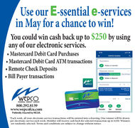 Use our E-ssential e-servicesin May for a chance to win!You could win cash back up to $250 by usingany of our electronic services.Mastercard Debit Card Purchases Mastercard Debit Card ATM transactionsRemote Check DepositsBill Payer transactions3:10l LTEWEPCO MobileTransfersMake a transferDeposit checkDO PendingO Received Past 30 days2 Make a depositWEPCOAccounteOUR CHECKING$1,406.735SS10 - Just updatedAvailahleTransactions>WEPCOWEDCOdebit1/12View allFEDERAL CREDIT UNIONQUICK ACTIONSs800.292.8139www.wepcofcu.comFederally insured by NCUA.IransferPay*Each week, all your electronic service transactions will be entered into a drawing. One winner will be drawnper electronic service each week. Member will receive cash back for selected transaction up to $250. Winnersare randomly selected. Terms and conditions are subject to change without notice. Use our E-ssential e-services in May for a chance to win! You could win cash back up to $250 by using any of our electronic services. Mastercard Debit Card Purchases  Mastercard Debit Card ATM transactions Remote Check Deposits Bill Payer transactions 3:10 l LTE WEPCO Mobile Transfers Make a transfer Deposit check DO Pending O Received Past 30 days 2 Make a deposit WEPCO Accounte OUR CHECKING $1,406.73 5SS10 - Just updated Availahle Transactions> WEPCO WEDCO debit 1/12 View all FEDERAL CREDIT UNION QUICK ACTIONSs 800.292.8139 www.wepcofcu.com Federally insured by NCUA. Iransfer Pay  *Each week, all your electronic service transactions will be entered into a drawing. One winner will be drawn per electronic service each week. Member will receive cash back for selected transaction up to $250. Winners are randomly selected. Terms and conditions are subject to change without notice.