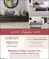 national Karastan monthLOWESTNow is the time to save on gorgeouscarpet during National Karastan Month.PRICESSpecial financing available.See store for details.of the seasonSALE ENDS JUNE 2, 2020Terpstra's Floor Center, Inc.www.terpstrasfloorcenter.com120 E. Railroad, Sandwich 815-786-8899402 W. Madison, Ottawa  815-434-9800SM-CL1778433 national Karastan month LOWEST Now is the time to save on gorgeous carpet during National Karastan Month. PRICES Special financing available. See store for details. of the season SALE ENDS JUNE 2, 2020 Terpstra's Floor Center, Inc. www.terpstrasfloorcenter.com 120 E. Railroad, Sandwich 815-786-8899 402 W. Madison, Ottawa  815-434-9800 SM-CL1778433