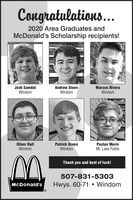 Congratulations...2020 Area Graduates andMcDonald's Scholarship recipients!Josh SamdalWindomAndrew SteenWindomMarcus RiveraWindomOliver BallWindomPatrick GreenWindomPaxton MorinMt. Lake PublicThank you and best of luck!507-831-5303Hwys. 60-71  WindomMcDonald's Congratulations... 2020 Area Graduates and McDonald's Scholarship recipients! Josh Samdal Windom Andrew Steen Windom Marcus Rivera Windom Oliver Ball Windom Patrick Green Windom Paxton Morin Mt. Lake Public Thank you and best of luck! 507-831-5303 Hwys. 60-71  Windom McDonald's