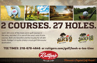 2 COURSES. 27 HOLES.Jack's 18 is one of the most scenic golf courses inthe area, and Alec's 9 is one of the area's only 9-holecourses. Both are beautiful and fun to play for all skilllevels. Ruttger's is quite simply a must-golf MinnesotaALECS9 JACKS 18RUTTGERSRUTTGER'Sdestination.GOLF COURSEGOLF COURSETEE TIMES: 218-678-4646 or ruttgers.com/golf/book-a-tee-timeRuttgersEst. 1898Bay Lake LodgeMinneota's Oniginal Golf Resort! 2 COURSES. 27 HOLES. Jack's 18 is one of the most scenic golf courses in the area, and Alec's 9 is one of the area's only 9-hole courses. Both are beautiful and fun to play for all skill levels. Ruttger's is quite simply a must-golf Minnesota ALECS9 JACKS 18 RUTTGERS RUTTGER'S destination. GOLF COURSE GOLF COURSE TEE TIMES: 218-678-4646 or ruttgers.com/golf/book-a-tee-time Ruttgers Est. 1898 Bay Lake Lodge Minneota's Oniginal Golf Resort!