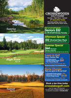 """ROSS WOODSGOLF COURSESunrise  High Noon  Sunset27 beautiful holesThe best golfing value in thelakes area and so much more..Just mention or show these dealsGet out and golf specialSeniors $32for 18 w/cart Monday-ThursdaySunrisePar 36Afternoon Special$32 18 w/cart Sun-ThursNot valid May 24, July 2-6, Sep 6. Exp 10/31/20Summer Special$44 18 w/cartAdd $5 on SaturdayNot valid May 23-24, July 2-6, Sep 5-6. Exp 10/31/20Learn to GolfLearn, Practice, Play!JustHigh Noon3 Private Lessons Practice Range Access $99 Par 3 Course RoundsPar 36Pros Tim Trott & Savannah Smith, PGAThis special lesson package is for new and beglaning golters onlyGame ChangerTake your game to the next level!3 Extended Private Lessons Just Flighscope Launch Monitor Practice Range Access""""$179Pros Tim Trott & Savannah Smith, PGAThis special lesson package is for intermediate and advanced goltersBook a tee time todaycrosslakegolf.comSunsetJust 23 miles N of Brainerd,1/2 mile north of Reed's Market on CR 3in beautiful Crosslake  218.692.4653Par 35 ROSS WOODS GOLF COURSE Sunrise  High Noon  Sunset 27 beautiful holes The best golfing value in the lakes area and so much more.. Just mention or show these deals Get out and golf special Seniors $32 for 18 w/cart Monday-Thursday Sunrise Par 36 Afternoon Special $32 18 w/cart Sun-Thurs Not valid May 24, July 2-6, Sep 6. Exp 10/31/20 Summer Special $44 18 w/cart Add $5 on Saturday Not valid May 23-24, July 2-6, Sep 5-6. Exp 10/31/20 Learn to Golf Learn, Practice, Play! Just High Noon 3 Private Lessons  Practice Range Access $99  Par 3 Course Rounds Par 36 Pros Tim Trott & Savannah Smith, PGA This special lesson package is for new and beglaning golters only Game Changer Take your game to the next level! 3 Extended Private Lessons Just  Flighscope Launch Monitor  Practice Range Access""""$179 Pros Tim Trott & Savannah Smith, PGA This special lesson package is for intermediate and advanced golters Book a tee time today crosslakegolf.com Sunset Just 23 miles N of Brainerd, """