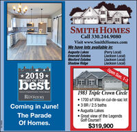 SMITH HOMESCall 330.244.9080Visit www.SmithHomes.comWe have lots available in:Augusta LakesEmerald EstatesWexford EstatesShadow Ridge(Perry Local)(Jackson Local)(Jackson Local)(Jackson Local)Open Sun. 1-3*2019 *BEST OF THEbest1983 Triple Crown CircleCanton's Original Readers' Cholce AwardsREPOSITORYTHE CASTON 1700 s/f Villa on cul-de-sac lotContonteocom 3 BR / 2.5 baths Augusta Lakes Great view of the LegendsGolf Course!!Coming in June!The ParadeOf Homes.$319,900OH-783563 SMITH HOMES Call 330.244.9080 Visit www.SmithHomes.com We have lots available in: Augusta Lakes Emerald Estates Wexford Estates Shadow Ridge (Perry Local) (Jackson Local) (Jackson Local) (Jackson Local) Open Sun. 1-3 *2019 * BEST OF THE best 1983 Triple Crown Circle Canton's Original Readers' Cholce Awards REPOSITORY THE CASTON  1700 s/f Villa on cul-de-sac lot Contonteocom  3 BR / 2.5 baths  Augusta Lakes  Great view of the Legends Golf Course!! Coming in June! The Parade Of Homes. $319,900 OH-783563