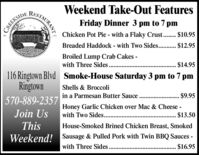 Weekend Take-Out FeaturesFriday Dinner 3 pm to 7 pmCREEKSIDEChicken Pot Pie - with a Flaky Crust... $10.95Breaded Haddock - with Two Sides.. . $12.95Broiled Lump Crab Cakes-with Three Sides.. $14.95116 Ringtown Blvd Smoke-House Saturday 3 pm to 7 pmRingtown570-889-2357Shells & Broccoliin a Parmesan Butter Sauce$9.95Honey Garlic Chicken over Mac & Cheese -Join Uswith Two Sides....ThisWeekend!$13.50House-Smoked Brined Chicken Breast, SmokedSausage & Pulled Pork with Twin BBQ Sauces -with Three Sides$16.95STAURANT Weekend Take-Out Features Friday Dinner 3 pm to 7 pm CREEKSIDE Chicken Pot Pie - with a Flaky Crust... $10.95 Breaded Haddock - with Two Sides.. . $12.95 Broiled Lump Crab Cakes- with Three Sides. . $14.95 116 Ringtown Blvd Smoke-House Saturday 3 pm to 7 pm Ringtown 570-889-2357 Shells & Broccoli in a Parmesan Butter Sauce $9.95 Honey Garlic Chicken over Mac & Cheese - Join Us with Two Sides.... This Weekend! $13.50 House-Smoked Brined Chicken Breast, Smoked Sausage & Pulled Pork with Twin BBQ Sauces - with Three Sides $16.95 STAURANT