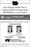 """Farm Bureau Health Plan ismaking health coverage moreaffordable for more lowans.lowans are saving as muchas 50% on their monthly premiumsENROLLMENT IS OPEN YEAR-ROUNDContact me today:Dave SteeleLUTCF, AFISAnn WilliamsLUTCF, AFIS,AgWise Master Certifiedwith 2 locations in Washington427 Hwy 1 & 92 North319-653-5428121 N. lowa Ave.319-653-3232 (Ann)FARM BUREAUFINANCIAL SERVICESPlans underwritten by Farm Bureau Health Benefit Plan, LLC. This coverage is not required tocomply with certain federal or state market requirements for health insurance, including theAffordable Care Act (ACA) and is not considered """"minimum essential coverage"""" under theACA. FBHP05 (5-19) Farm Bureau Health Plan is making health coverage more affordable for more lowans. lowans are saving as much as 50% on their monthly premiums ENROLLMENT IS OPEN YEAR-ROUND Contact me today: Dave Steele LUTCF, AFIS Ann Williams LUTCF, AFIS, AgWise Master Certified with 2 locations in Washington 427 Hwy 1 & 92 North 319-653-5428 121 N. lowa Ave. 319-653-3232 (Ann) FARM BUREAU FINANCIAL SERVICES Plans underwritten by Farm Bureau Health Benefit Plan, LLC. This coverage is not required to comply with certain federal or state market requirements for health insurance, including the Affordable Care Act (ACA) and is not considered """"minimum essential coverage"""" under the ACA. FBHP05 (5-19)"""